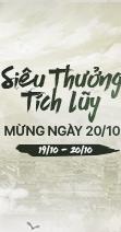Siêu Thưởng Tích Lũy- Mừng Ngày Phụ Nữ Việt Nam(19/10-20/10)
